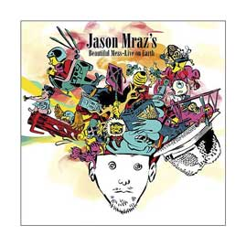 JASON MRA`Z BEAUTIFUL MESS - LIVE FROM EARTH