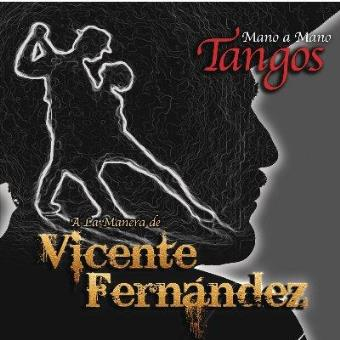 MANO A MANO - TANGOS A LA MANERA DE VICENTE FERNÁNDEZ