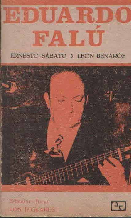 EDUARDO FALU ERNESTO SABATO Y LEON BENAROS -EDICIONES JUCAR-